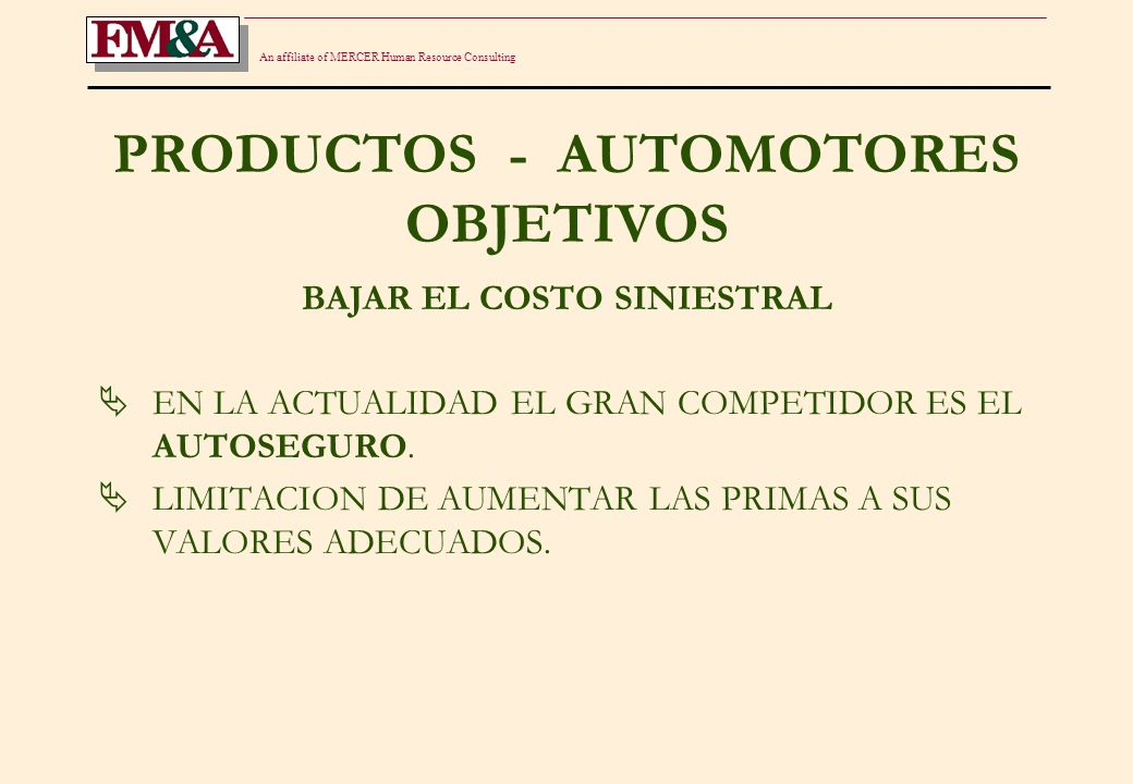 An affiliate of MERCER Human Resource Consulting PRODUCTOS - AUTOMOTORES OBJETIVOS AMPLIAR LA CARTERA DE ASEGURADOS PRODUCTOS ECONOMICOS.