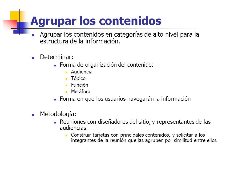 Agrupar los contenidos Alternativas para la de organización del sitio: Audiencia Adecuados para sitios con más de una audiencia claramente definida.