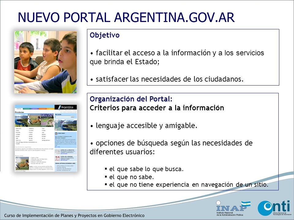 Criterio 1 Acceso de tipo primario: Buscador Mapa del Sitio Criterio 2 Información general: Acerca del Gobierno Índice de organismos que pertenecen al Poder Ejecutivo Nacional.