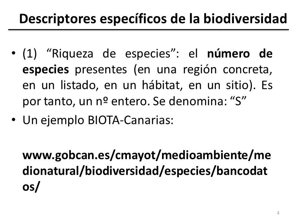 (2) Diversidad de especies (muchas veces como: H): el número de especies presentes en relación a la abundancia de cada especie.