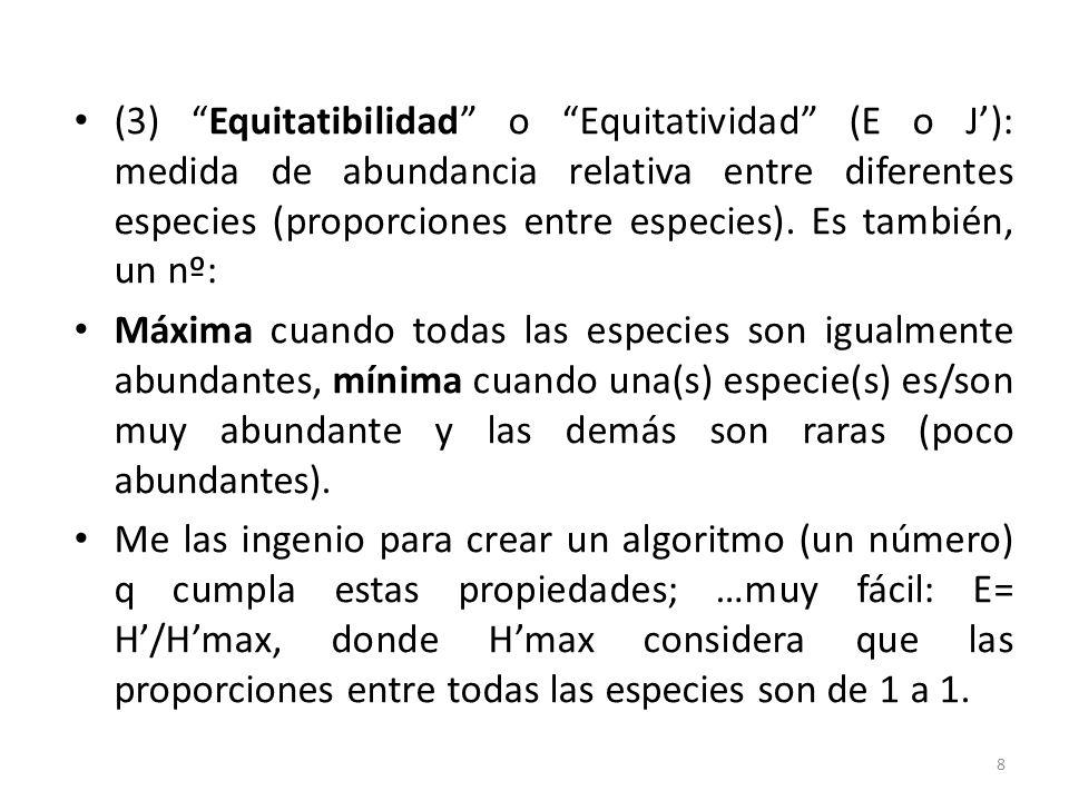 Equitatibilidad = ratio, cociente entre la diversidad de una comunidad referida a la diversidad máxima posible 9 E= H/H max = [-p i x log(p i )]/ log(S) E tiende a 1 = comunidad balanceada en la abundancia de las especies.