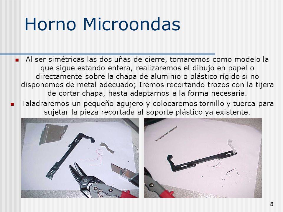 9 Horno Microondas Pieza ya finalizada, reforzaremos la unión con uno o dos tornillos según el espacio de que dispongamos y unas gotas de pegamento tipo loctite.