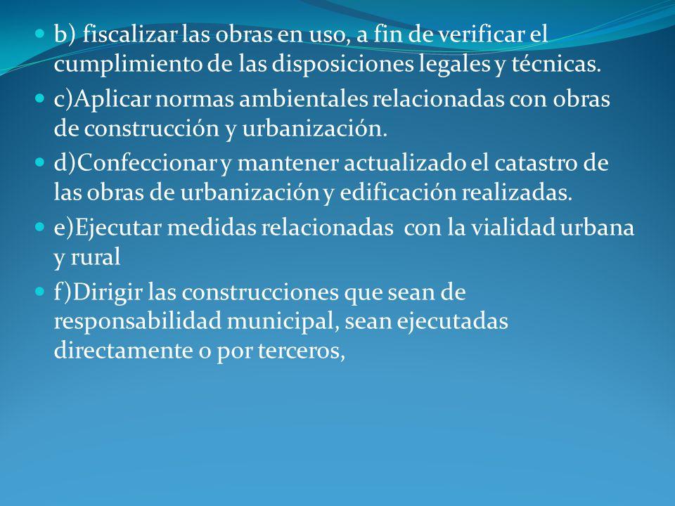 g) En general aplicar las normas legales sobre construcción y urbanización en la comuna.