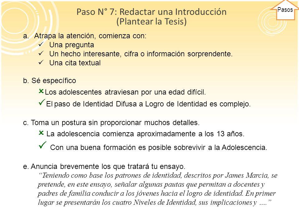 Pasos Paso N° 8: Desarrollar y Respaldar la Tesis Los aspectos presentados en la introducción se desarrollan en párrafos.