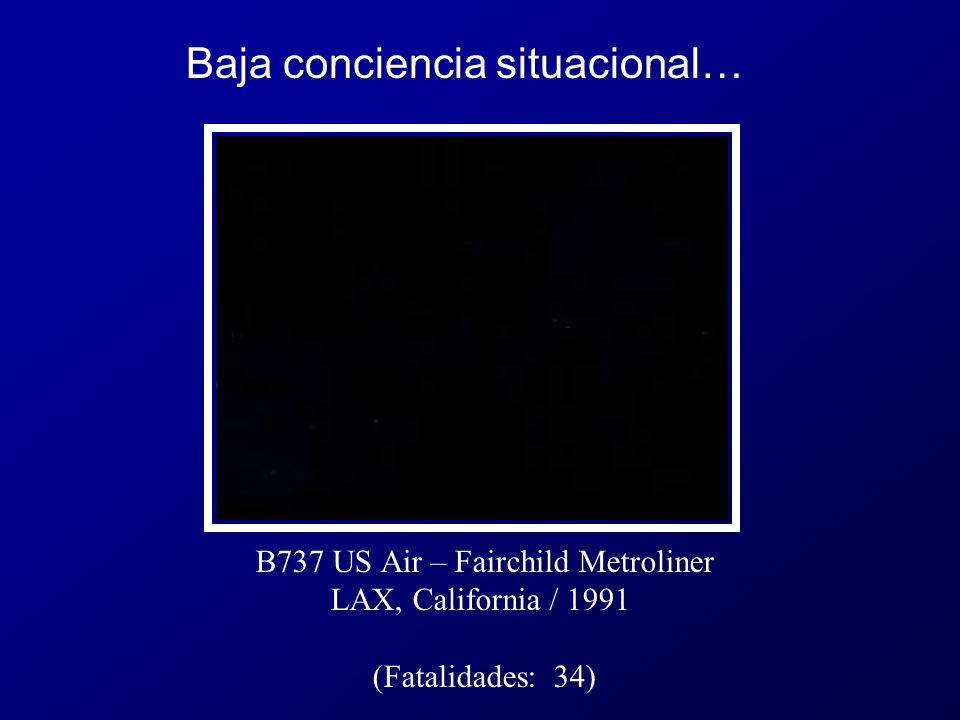 B737 US Air – Fairchild Metroliner LAX, California / 1991 (Fatalidades: 34) Baja conciencia situacional…