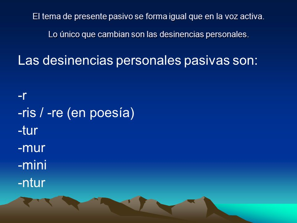 Así, por ejemplo, el presente de indicativo pasivo sería: 1ª conj.2ª conj.3ª conj.4ª conj.