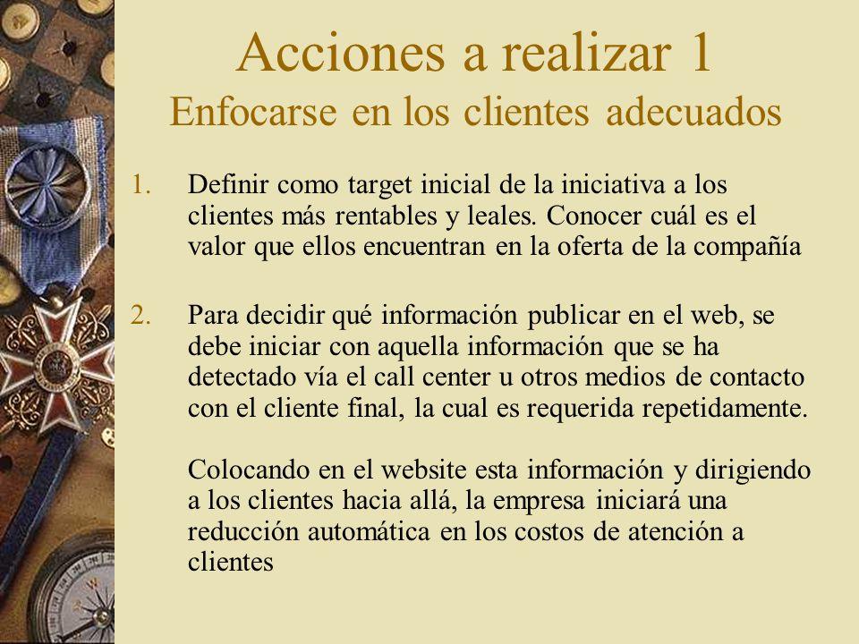 Enfocarse en los clientes adecuados 3.Elaborar campañas de mercadotecnia que se puedan realizar por medios electrónicos y que no sean factibles por otro medio.