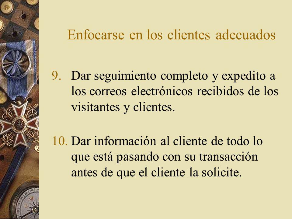 Enfocarse en los clientes adecuados 11.Brindar herramientas para que el cliente mantenga su profile y permitir que esto pase no sólo en el Web Site, consolidando siempre en una base de datos común y única, para todos los sistemas de la empresa, la información relativa a cada cliente.