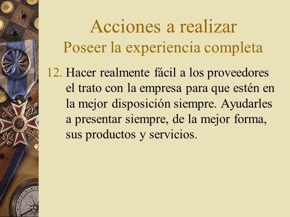 Acciones a realizar Poseer la experiencia completa 13.Enfocarse en una excelente experiencia del cliente y en la ejecución del servicio al cliente.