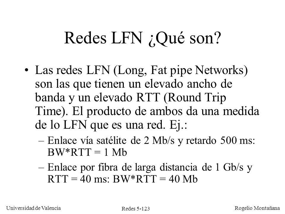 Redes 5-124 Universidad de Valencia Rogelio Montañana Problema de TCP con las redes LFN La ventana de TCP es un campo de 16 bits.