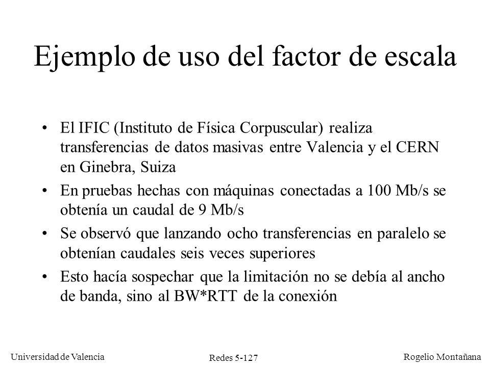 Redes 5-128 Universidad de Valencia Rogelio Montañana C:\Documents and Settings\montanan >tracert www.cern.ch Traza a la dirección webr2.cern.ch [137.138.28.230] sobre un máximo de 30 saltos: 1 <1 ms <1 ms <1 ms burl3ci.red.uv.es [147.156.2.50] 2 <1 ms <1 ms <1 ms burladerol3.red.uv.es [147.156.200.184] 3 <1 ms <1 ms <1 ms neveraout.red.uv.es [147.156.7.1] 4 <1 ms <1 ms <1 ms AT0-2-0-0.EB-Valencia0.red.rediris.es [130.206.211.181] 5 6 ms 6 ms 6 ms VAL.SO3-0-0.EB-IRIS4.red.rediris.es [130.206.240.13] 6 7 ms 7 ms 7 ms rediris.es1.es.geant.net [62.40.103.61] 7 29 ms 29 ms 29 ms es.it1.it.geant.net [62.40.96.186] 8 42 ms 42 ms 42 ms it.ch1.ch.geant.net [62.40.96.33] 9 43 ms 42 ms 42 ms swiCE2-P6-1.switch.ch [62.40.103.18] 10 43 ms 43 ms 42 ms cernh7-gb1-1.cern.ch [192.65.184.222] 11 42 ms 43 ms 42 ms cernh2-vlan2.cern.ch [192.65.192.2] C:\Documents and Settings\montanan> C:\Documents and Settings\montanan>ping www.cern.ch Haciendo ping a webr2.cern.ch [137.138.28.230] con 32 bytes de datos: Respuesta desde 137.138.28.230: bytes=32 tiempo=43ms TTL=114 Estadísticas de ping para 137.138.28.230: Paquetes: enviados = 4, recibidos = 4, perdidos = 0 (0% perdidos), Tiempos aproximados de ida y vuelta en milisegundos: Mínimo = 43ms, Máximo = 43ms, Media = 43ms 22 ms 13 ms 5 ms