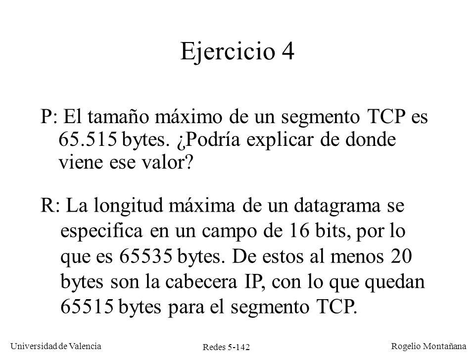Redes 5-143 Universidad de Valencia Rogelio Montañana Ejercicio 6 ¿Debe TCP preocuparse de reordenar los fragmentos de un datagrama.
