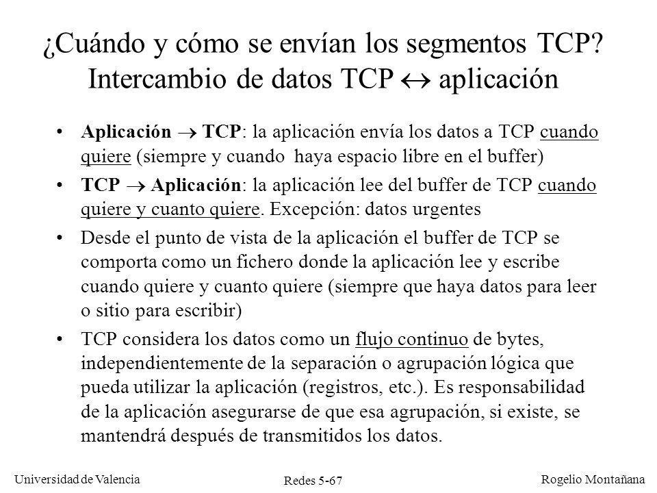 Redes 5-68 Universidad de Valencia Rogelio Montañana ¿Cuándo y cómo se envían los segmentos TCP.