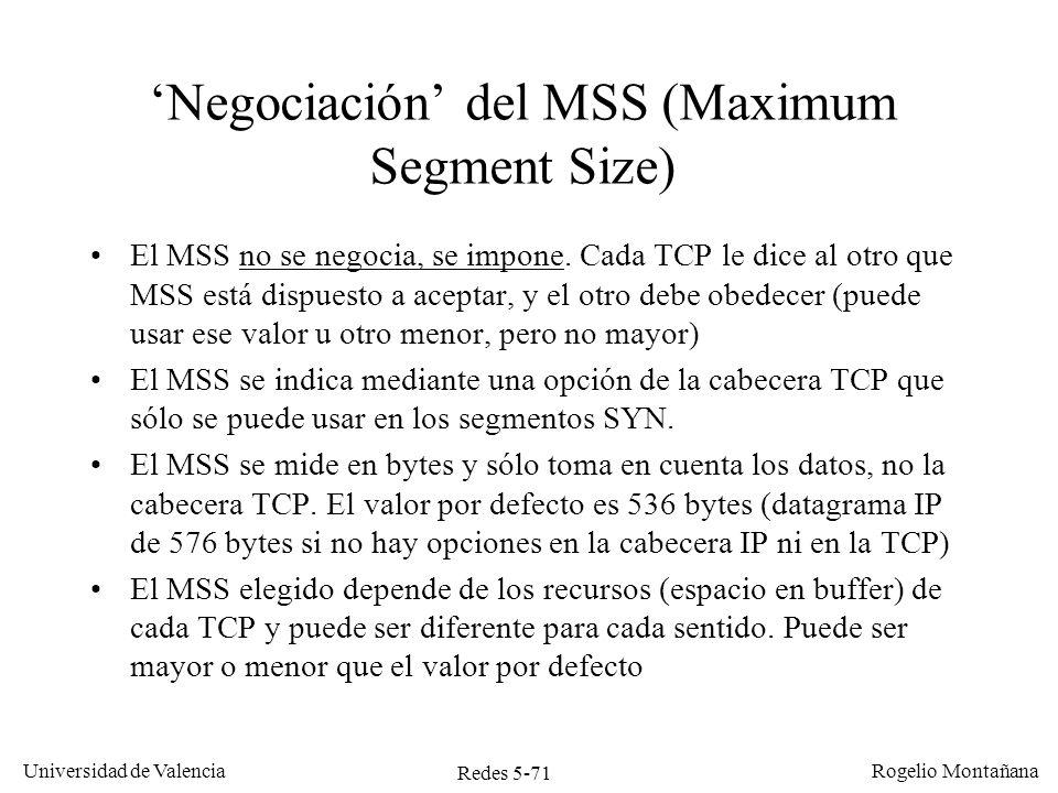 Redes 5-72 Universidad de Valencia Rogelio Montañana Intercambio de datos: casos excepcionales Datos Pushed (bit PSH) –La aplicación pide al TCP emisor que envíe esos datos lo antes posible.