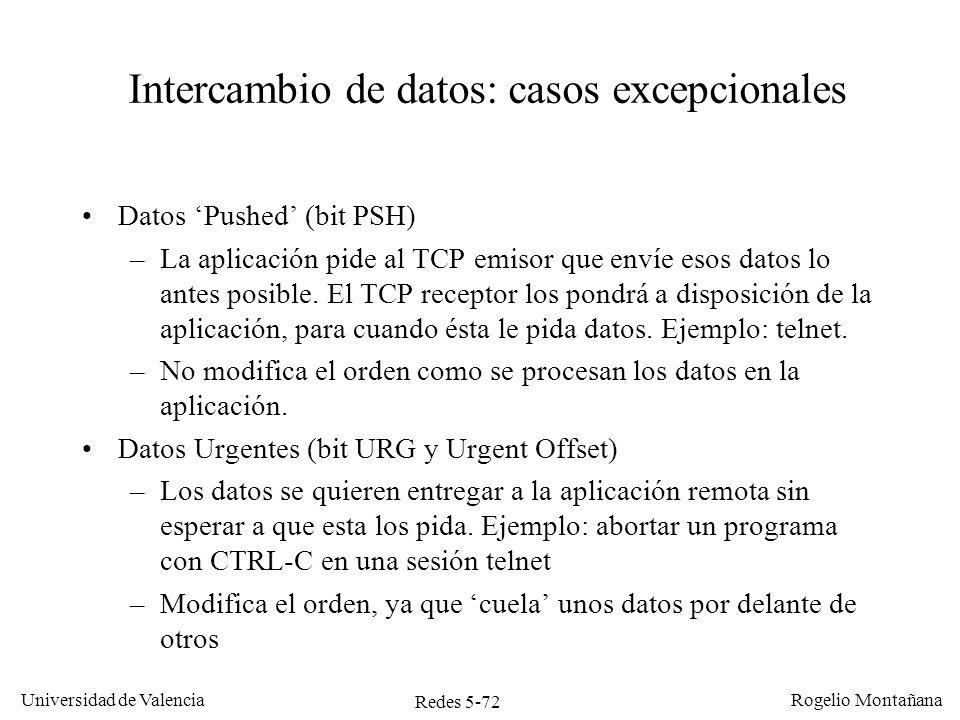 Redes 5-73 Universidad de Valencia Rogelio Montañana Flujo de datos de TCP Para analizar la forma como TCP transporta los datos podemos distinguir dos tipos de tráfico: –Tráfico interactivo: es el que producen aplicaciones que transmiten los datos en pequeñas cantidades, por ejemplo telnet, rlogin, X windows, escritorio remoto, etc.