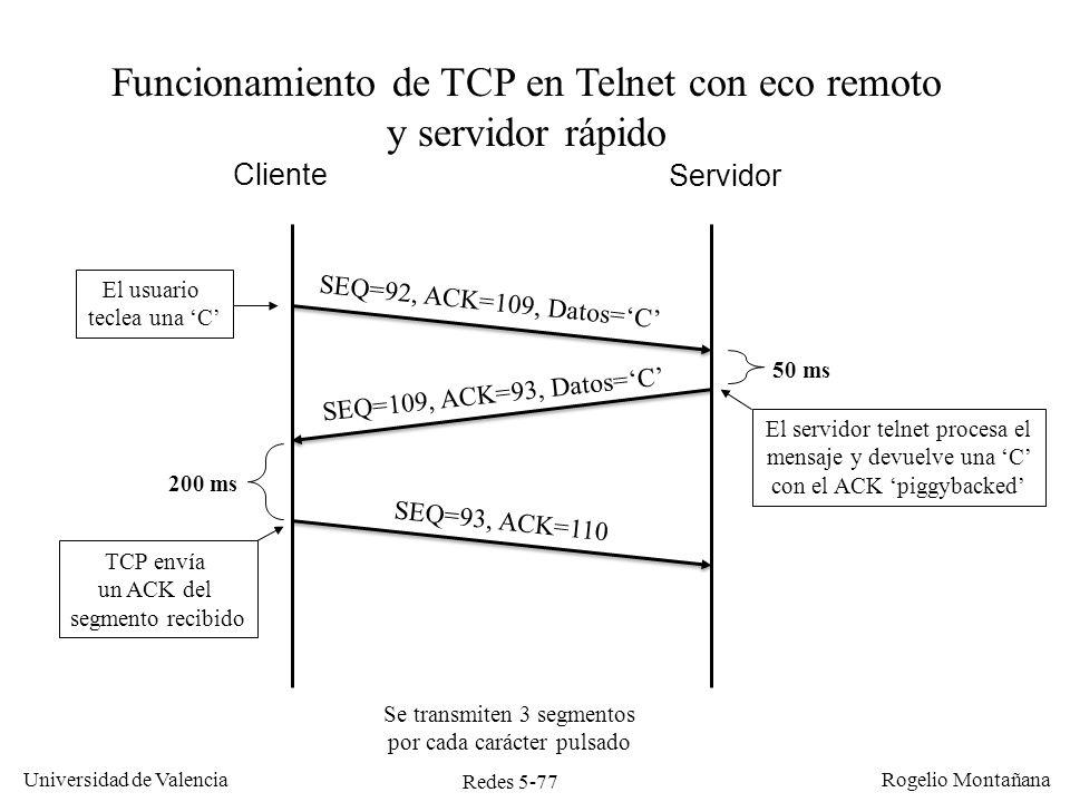 Redes 5-78 Universidad de Valencia Rogelio Montañana Servidor telnet con eco remoto, usuario y servidor rápidos m o n t a n a n Tiempo medio respuesta servidor: 2,5 ms Tiempo medio pulsación caracteres: 143 ms (420 cpm)