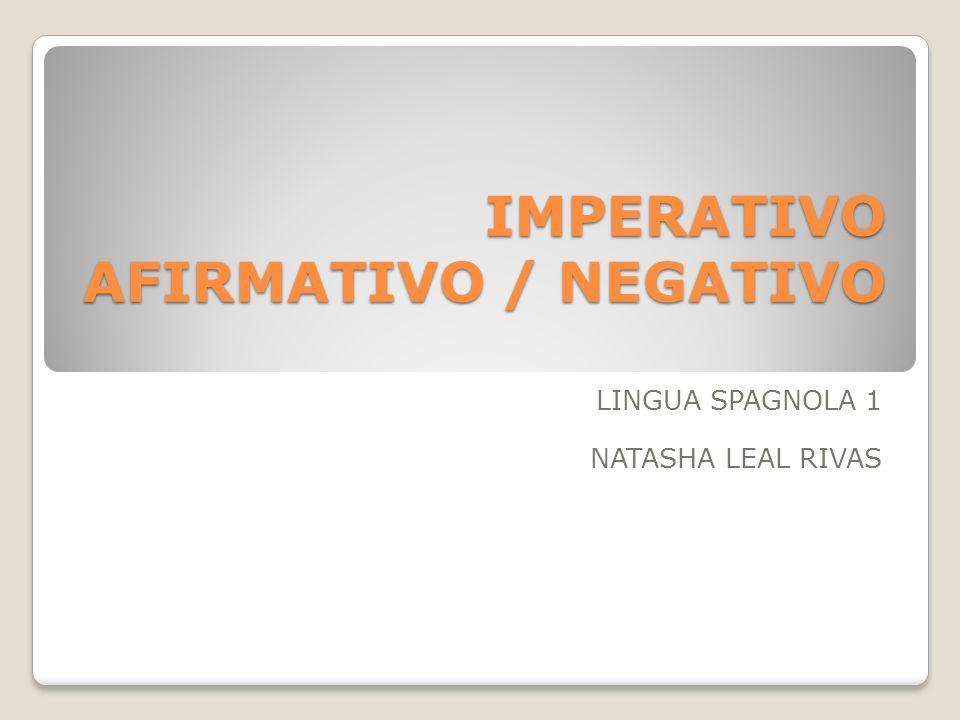 IMPERATIVO AFIRMATIVO / NEGATIVO LINGUA SPAGNOLA 1 NATASHA LEAL RIVAS