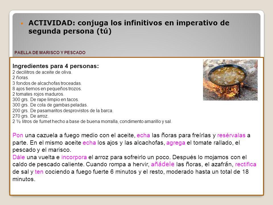 ACTIVIDAD: conjuga los infinitivos en imperativo de segunda persona (tú) Ingredientes para 4 personas: 2 decilitros de aceite de oliva.