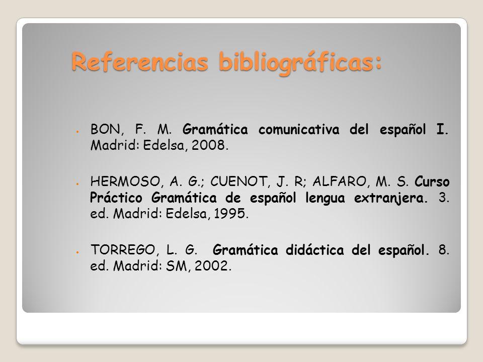 Referencias bibliográficas: BON, F.M. Gramática comunicativa del español I.