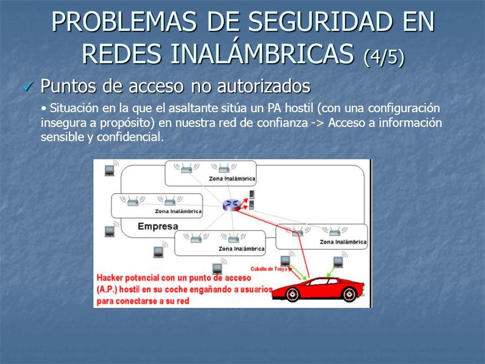 PROBLEMAS DE SEGURIDAD EN REDES INALÁMBRICAS (5/5) Medidas para evitarlos: Realizar rastreos de detección de PA regularmente.