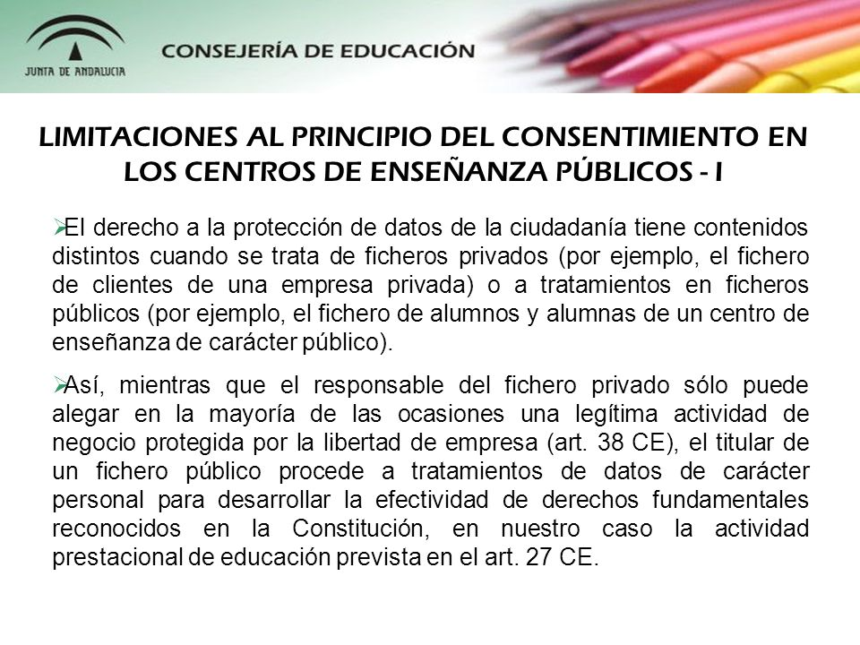 De tal manera, el derecho a la protección de datos de carácter personal del alumnado se ve afectado por ciertas limitaciones cuando lo que está en juego es garantizar la efectividad del derecho fundamental a la educación por parte de los poderes públicos.