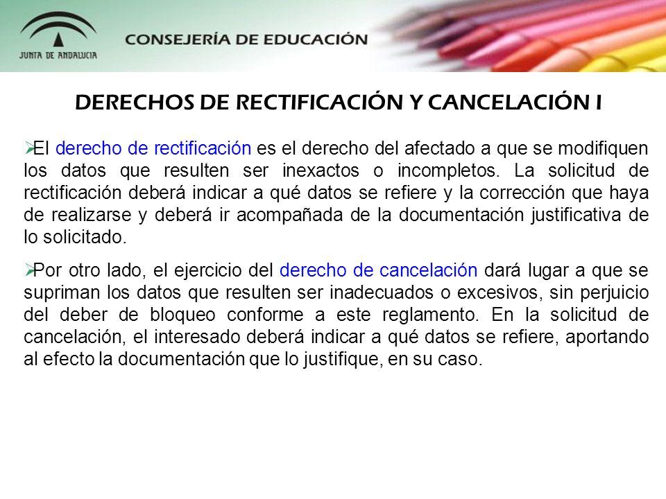 DERECHOS DE RECTIFICACIÓN Y CANCELACIÓN II El responsable del fichero deberá resolver sobre la solicitud de rectificación o cancelación en el plazo máximo de diez días a contar desde la recepción de la solicitud.