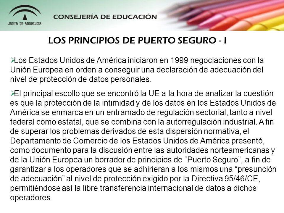 La Comisión Europea, mediante su Decisión de 26 de Julio de 2000, y con arreglo a la Directiva 95/46/CE, se pronunció sobre la adecuación conferida por los principios de Puerto Seguro para la protección de la vida privada, considerándose en la actualidad que las entidades adheridas a estos principios otorgan un nivel de protección de datos equiparable al establecido en la UE y, por ende, en España.