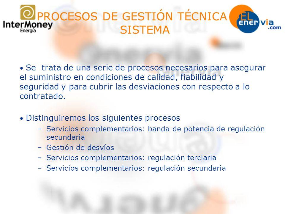 SERVICIOS COMPLEMENTARIOS 1 Gestión de Desvíos Entre 2 sesiones de intradiarios Si desvíos > 300 MWh Comunicación saldo a cubrir 2 Tiempo real.