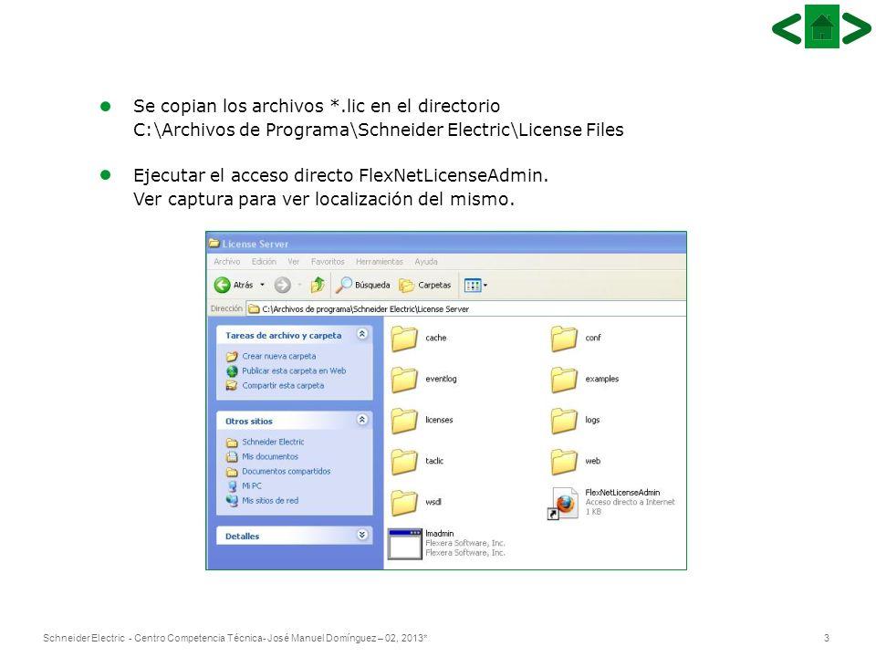 4Schneider Electric - Centro Competencia Técnica- José Manuel Domínguez – 02, 2013* Se abrirá una interface de usuario para gestionar las licencias.