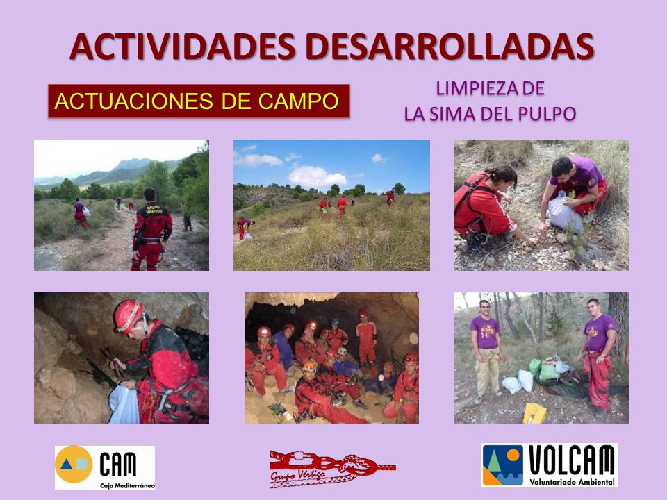 ACTUACIONES DE CAMPO LIMPIEZA DE LAS ESCUELAS DE ESCALADA DEL VALLE LIMPIEZA DE LAS ESCUELAS DE ESCALADA DEL VALLE ACTIVIDADES DESARROLLADAS FECHA: domingo 17 de octubre de 2010 LUGAR: Parque Regional de Carrascoy y El Valle ASISTENTES: 50 voluntarios