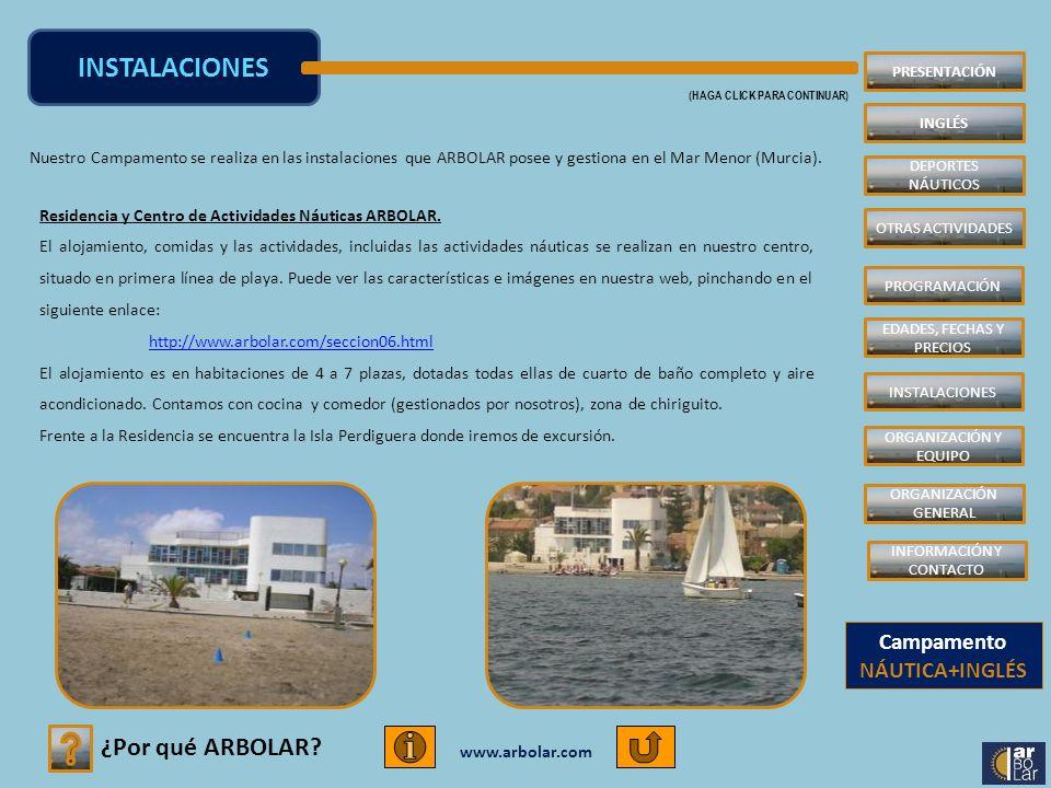 www.arbolar.com INFORMACIÓN Y CONTACTO (HAGA CLICK PARA CONTINUAR) Más información: www.arbolar.com Atención directa: – E-mail: informacion@arbolar.cominformacion@arbolar.com – Móvil: +34 678 61 58 63 +34 651 55 90 56 Empresa de Turismo Activo ARBOLAR es una Empresa de Turismo Activo reconocida y homologada por la Consejería de Turismo y Cultura de la Comunidad Autónoma de la Región de Murcia PRESENTACIÓN INGLÉS DEPORTES NÁUTICOS INSTALACIONES PROGRAMACIÓN EDADES, FECHAS Y PRECIOS ORGANIZACIÓN Y EQUIPO OTRAS ACTIVIDADES ORGANIZACIÓN GENERAL INFORMACIÓN Y CONTACTO Campamento NÁUTICA+INGLÉS