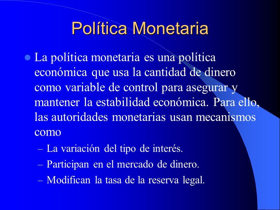 Objetivo de la política monetaria El Banco de México tiene por finalidad proveer a la economía del país de moneda nacional.