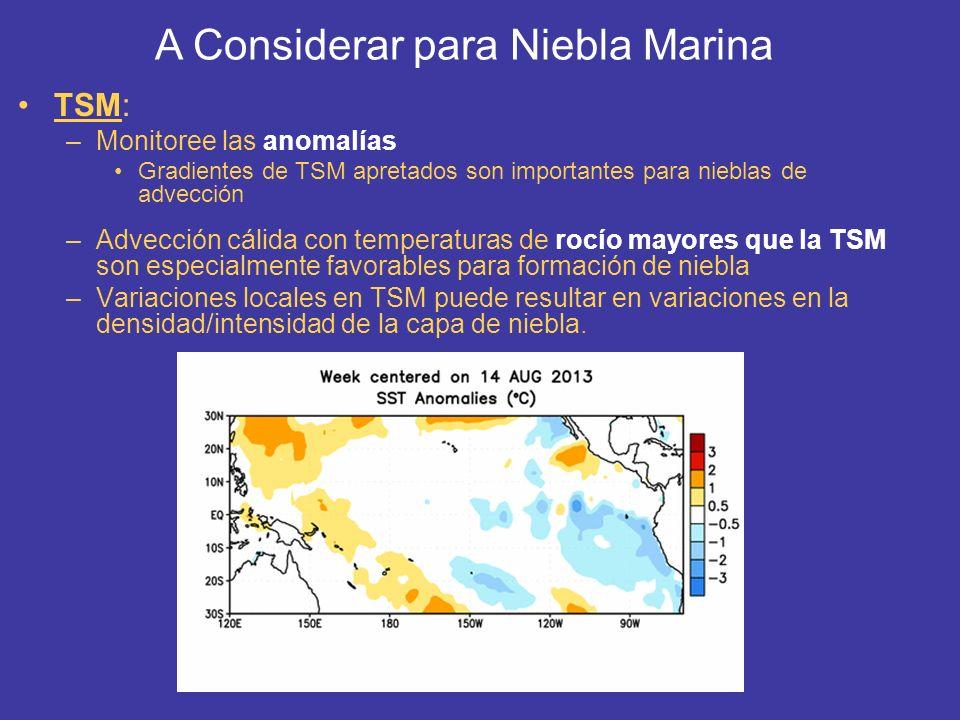 Vientos: –Monitoree flujo de regiones cálidas a frías –Se han observado eventos de niebla marítima aún con vientos de 20-30 kts.
