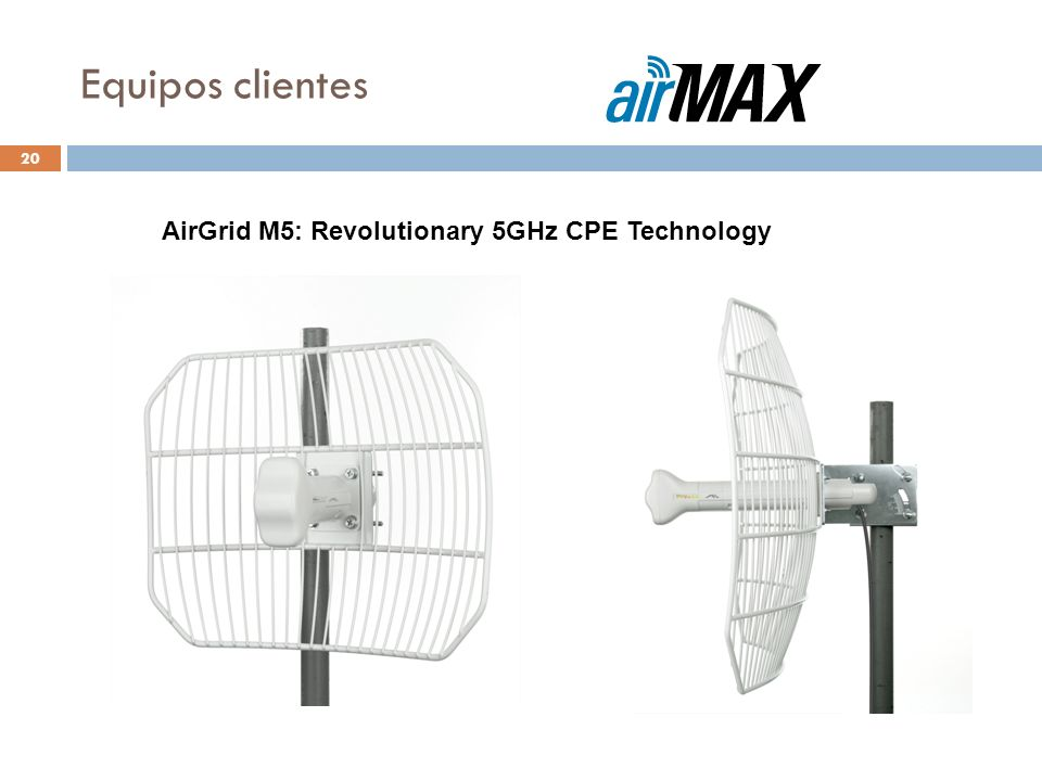 Equipos clientes (Cont.) 21 NanoStation Loco M5: Compact and cost-effective AirMax 5GHz CPE