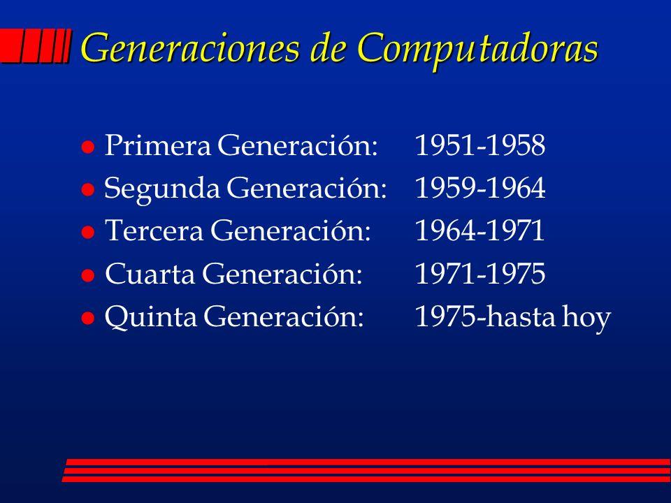 Primera Generación: 1951-1958) l Emplearon bulbos (tubos de vacío) para procesar información.