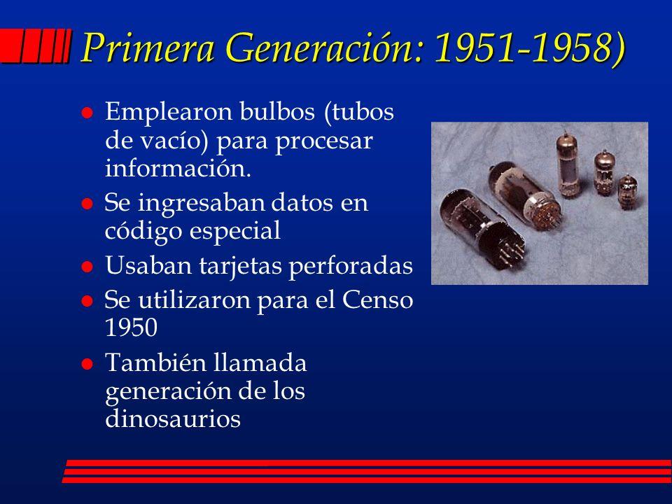 Primera Generación: 1951-1958) l Máquinas grandes y pesadas l Consumían mucha energía l Mantenimiento costoso l Muy lentas Características: