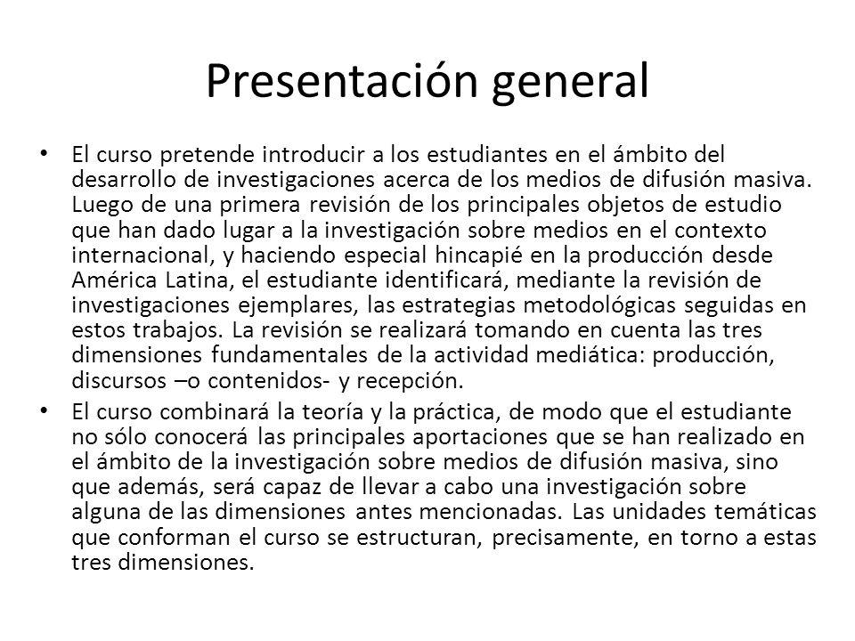 Propósitos generales Al terminar este curso, el estudiante: 1.Identificará los principales objetos de estudio de la investigación sobre medios de comunicación.