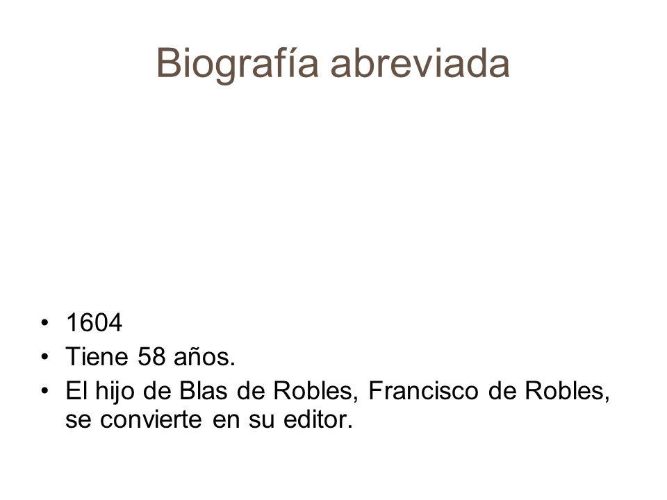 Biografía abreviada 1605 Tiene 59 años.Publica Don Quijote de la Mancha.