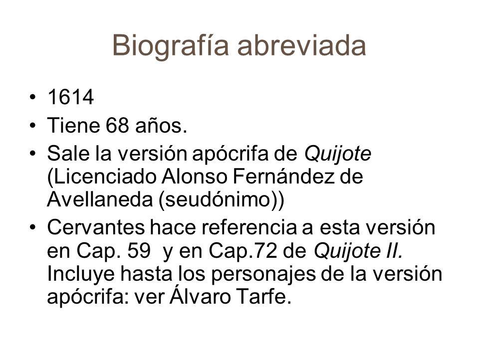 Biografía abreviada 1615 Tiene 69 años.Publica la verdadera segunda parte de El Quijote.