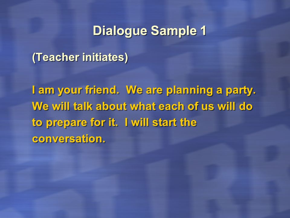 Dialogue Sample 2 (Teacher initiates) I am your host parent in Mexico.