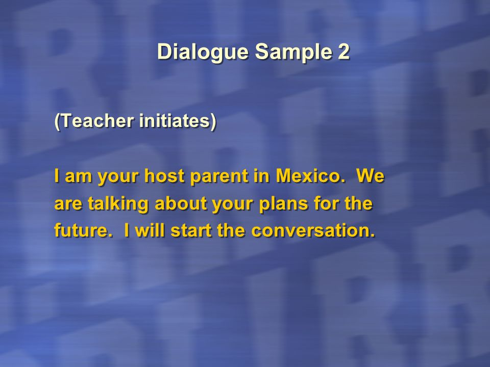 Dialogue Sample 3 (Student initiates) I am your friend.