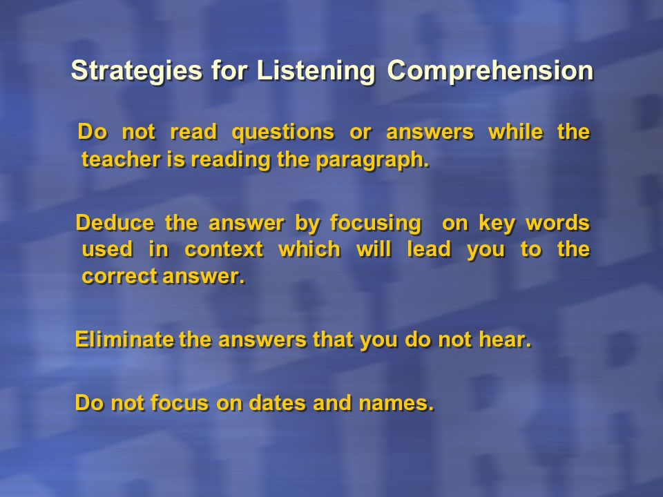 Strategies for Listening Comprehension Do not try to translate as the teacher is reading.