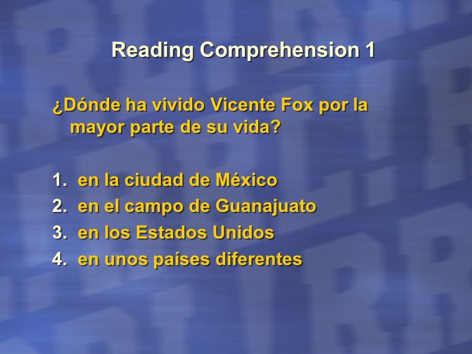 Reading Comprehension 2 Según el artículo, ¿qué clase de hombre es Vicente Fox.
