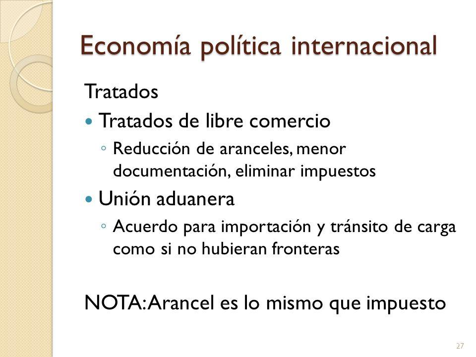Economía política internacional Tratados Mercado común Libre tránsito de trabajadores además de la unión aduanera Unión económica Mercado común con políticas económicas coordinadas por un cuerpo común.