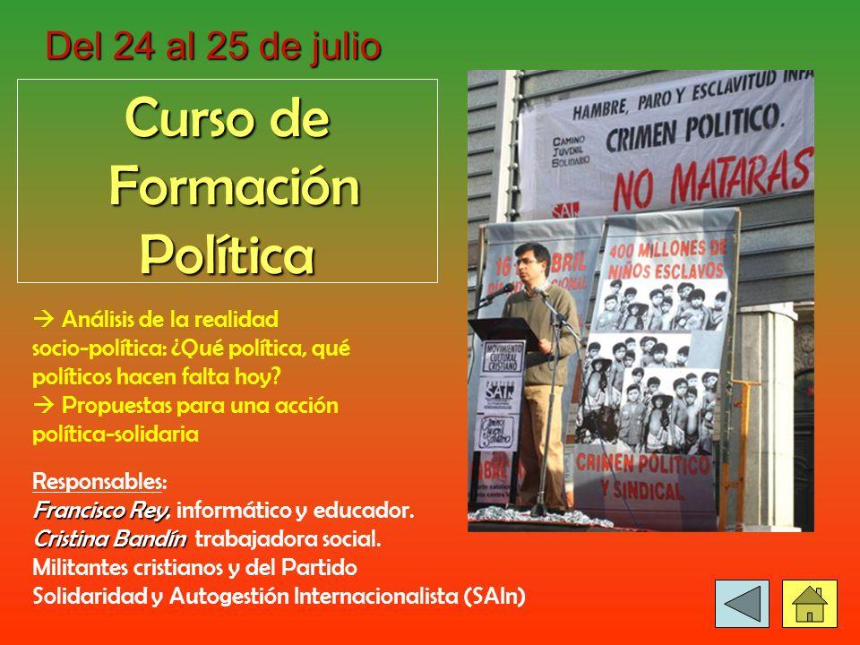 Del 24 al 25 de julio Curso de Formación Política Formación Política Análisis de la realidad socio-política: ¿Qué política, qué políticos hacen falta hoy.