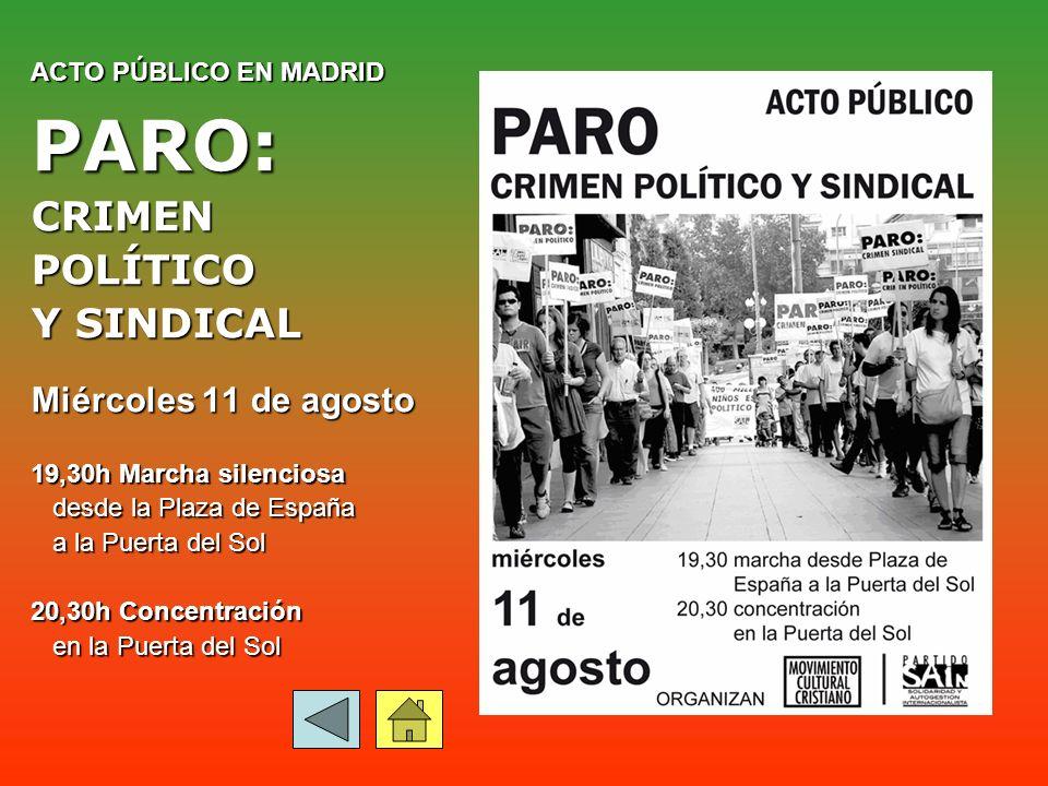 ACTO PÚBLICO EN MADRID PARO:CRIMENPOLÍTICO Y SINDICAL Miércoles 11 de agosto 19,30h Marcha silenciosa desde la Plaza de España desde la Plaza de España a la Puerta del Sol a la Puerta del Sol 20,30h Concentración en la Puerta del Sol en la Puerta del Sol