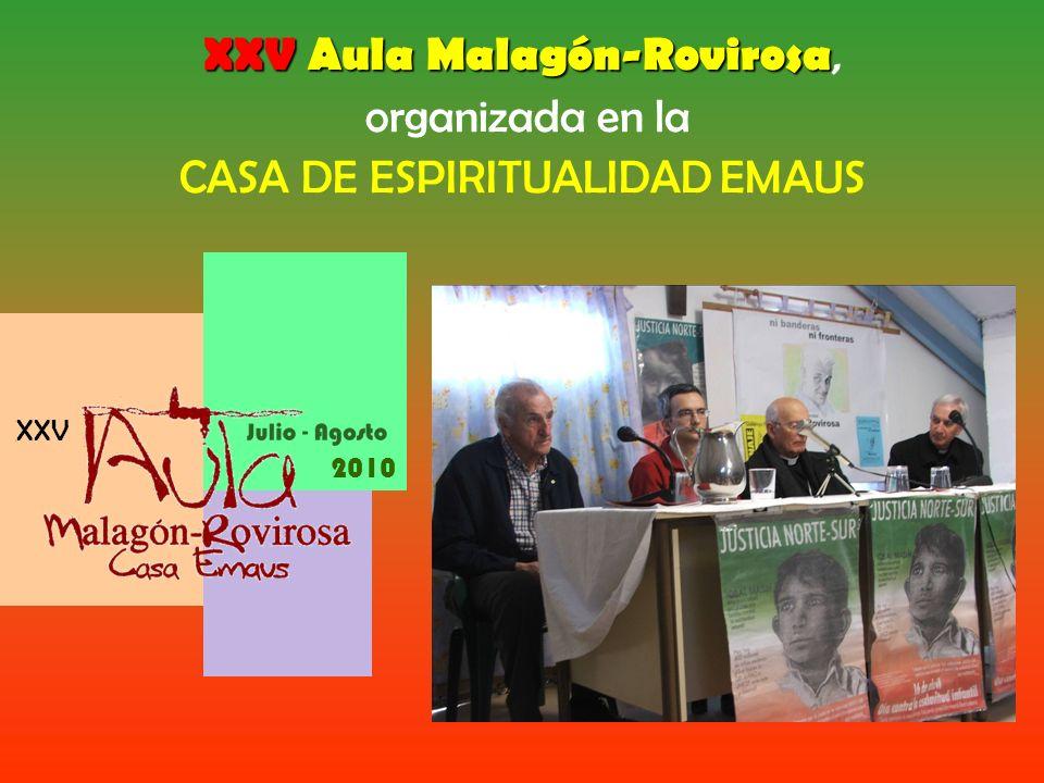 XXV Aula Malagón-Rovirosa XXV Aula Malagón-Rovirosa, organizada en la CASA DE ESPIRITUALIDAD EMAUS XXV 2010