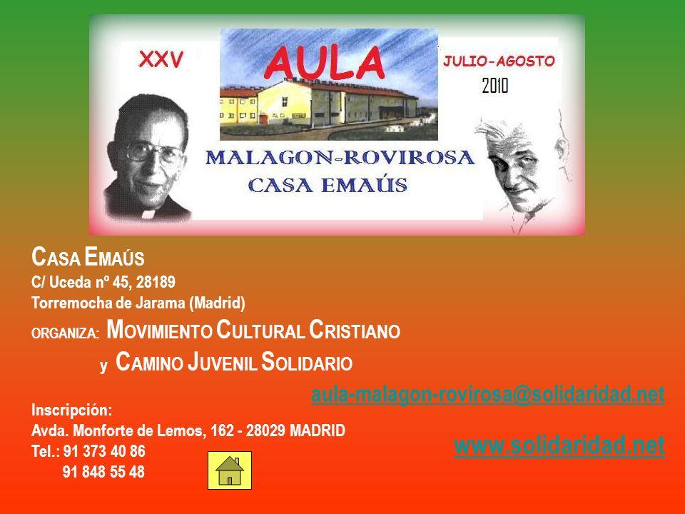 C ASA E MAÚS C/ Uceda nº 45, 28189 Torremocha de Jarama (Madrid) ORGANIZA: M OVIMIENTO C ULTURAL C RISTIANO y C AMINO J UVENIL S OLIDARIO Inscripción: Avda.