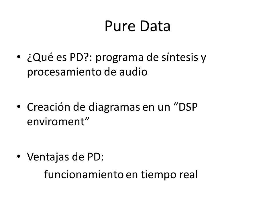 Pure Data ¿Para qué se usa PD.¿Para qué nos podría servir a nosotros PD.
