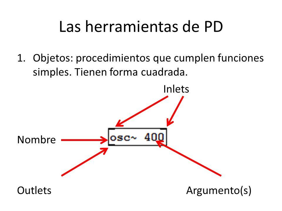 Herramientas de PD: objetos Para crear un objeto…